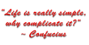 "Confucius says ""Life is really simple, why complicate it?"""